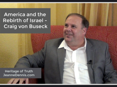 America and the Rebirth of Israel with Craig von Buseck, Heritage of Truth, JeanneDennis.com