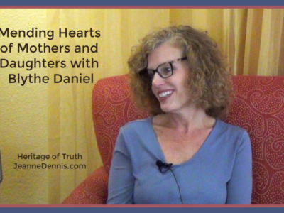 Blythe Daniel Mending Hearts of Mothers and Daughters, Heritage of Truth, JeanneDennis.com