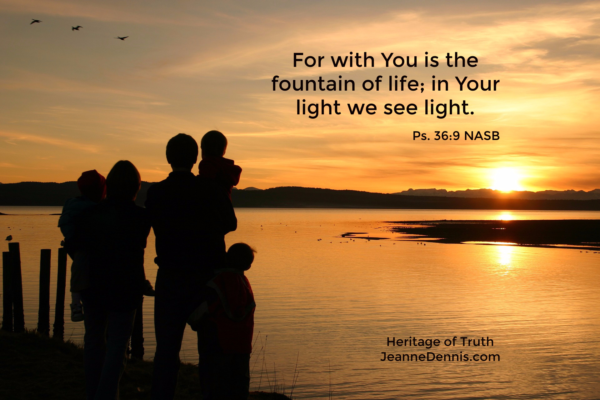 """For with You is the fountain of life; in Your light we see light."" Ps. 36:9, Heritage of Truth, JeanneDennis.com"
