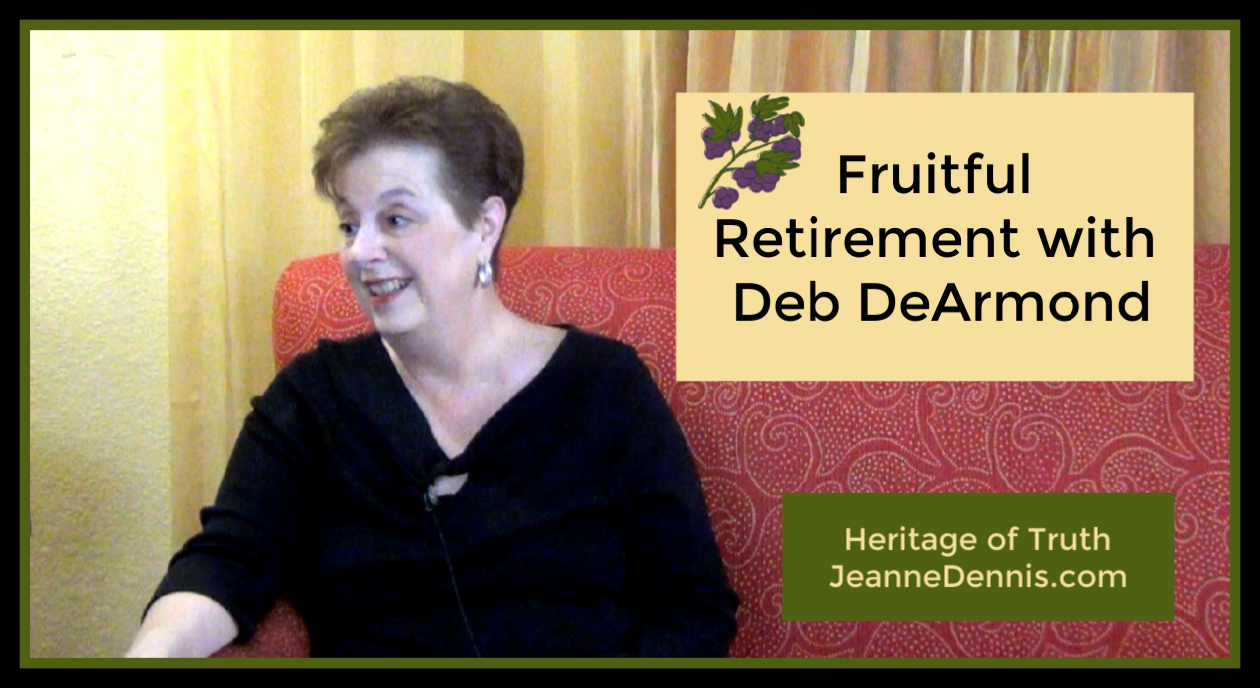 Fruitful Retirement with Deb DeArmond, Heritage of Truth, JeanneDennis.com