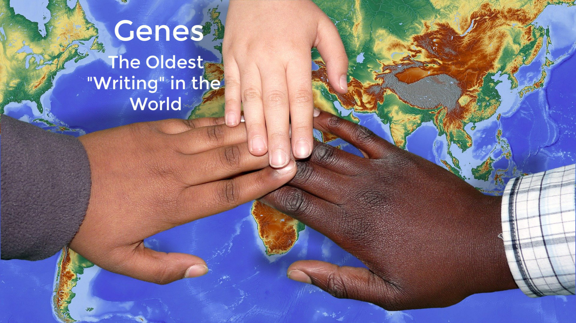 Genes the Oldest Writing in the World, three hands of different shades over world map