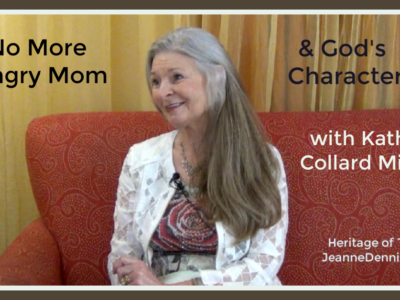 No More Angry Mom & God's CharacterKathy Collard Miller, Heritage of Truth, JeanneDennis.com
