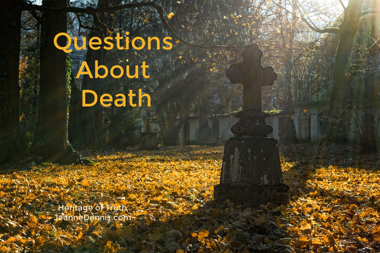 Questions About Death, Heritage of Truth, JeanneDennis.com