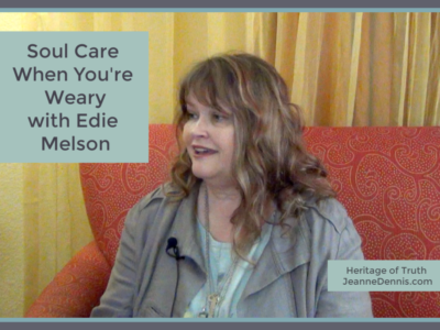 Soul Care When You're Weary with Edie Melson, Heritage of Truth, JeanneDennis.com