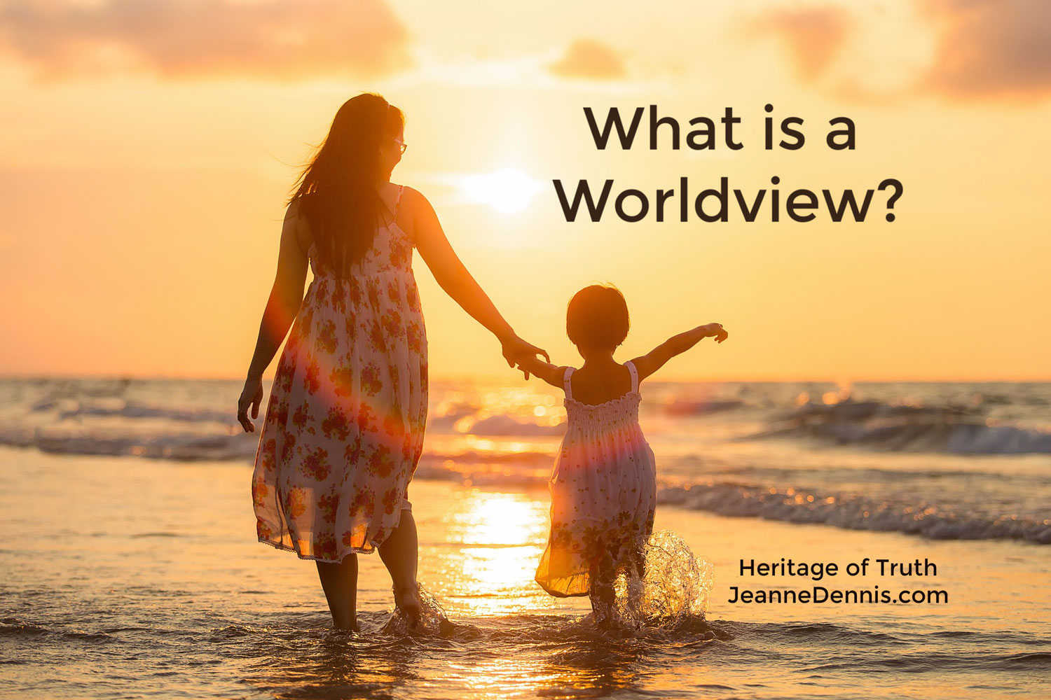 What is a worldview? Heritage of Truth, JeanneDennis.com