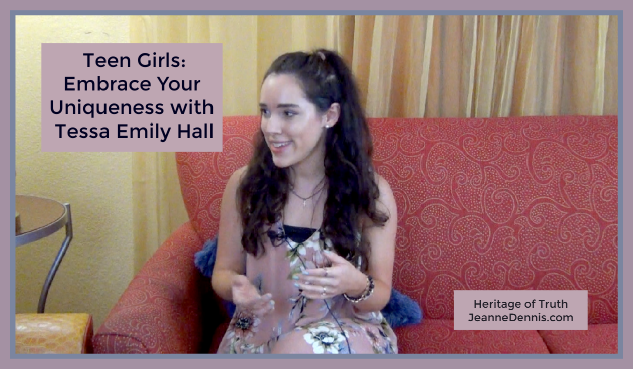 Teen Girls: Embrace Your Uniqueness with Tessa Emily Hall, Heritage of Truth, JeanneDennis.com