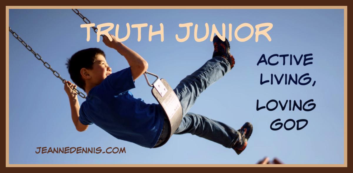 Truth Jr. Active Living Loving God, JeanneDennis.com