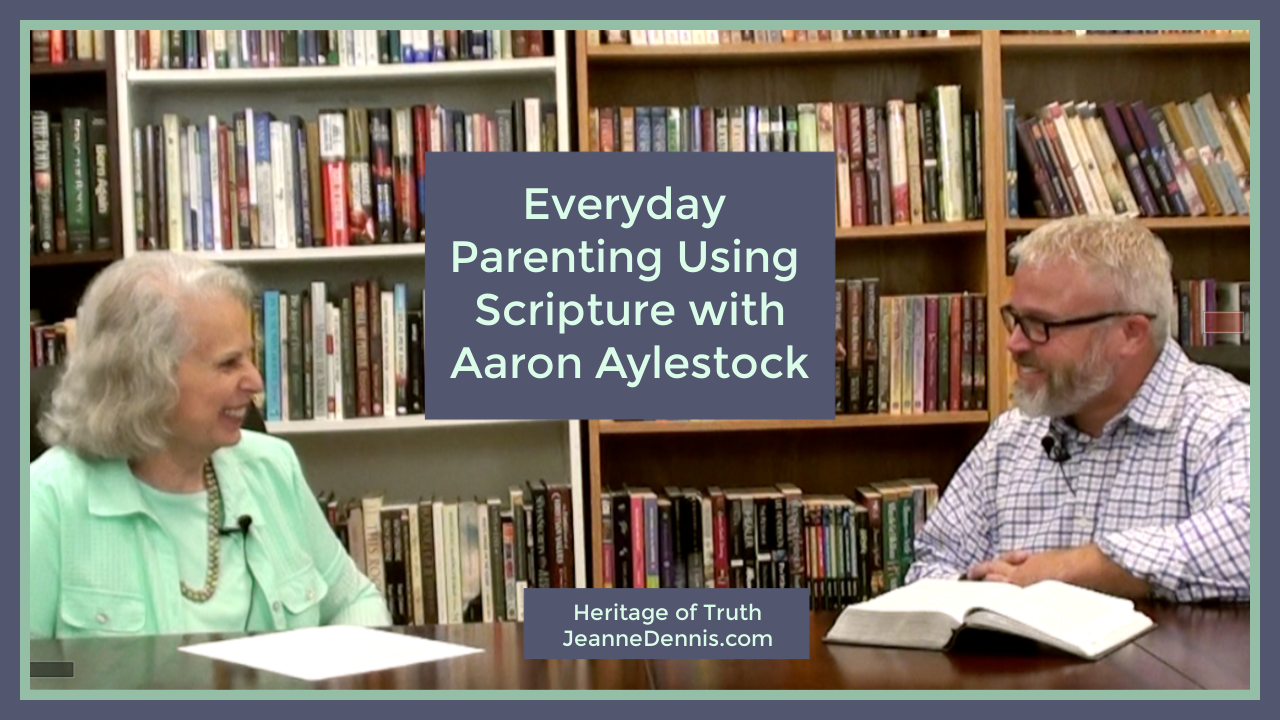 Everyday Parenting Using Scripture with Aaron Aylestock, Heritage of Truth, JeanneDennis.com