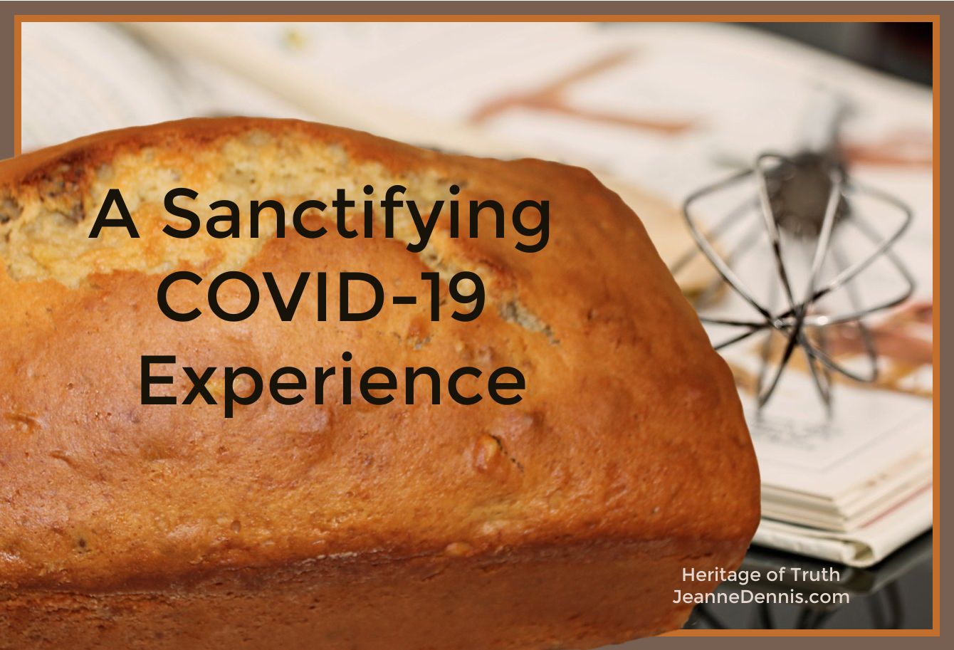 A Sanctifying COVID-19 Experience, Heritage of Truth, JeanneDennis.com