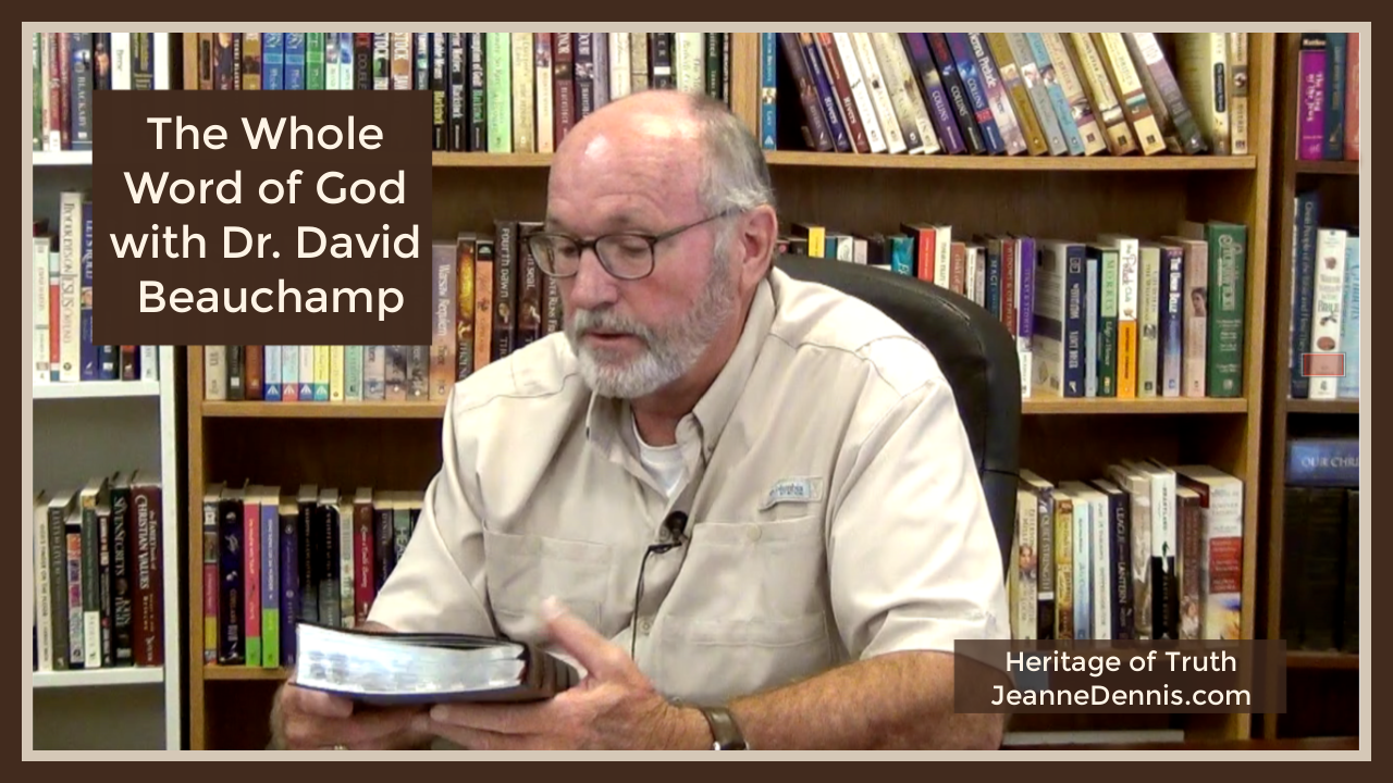 The Whole Word of God with Dr. David Beauchamp, Heritage of Truth JeanneDennis.com