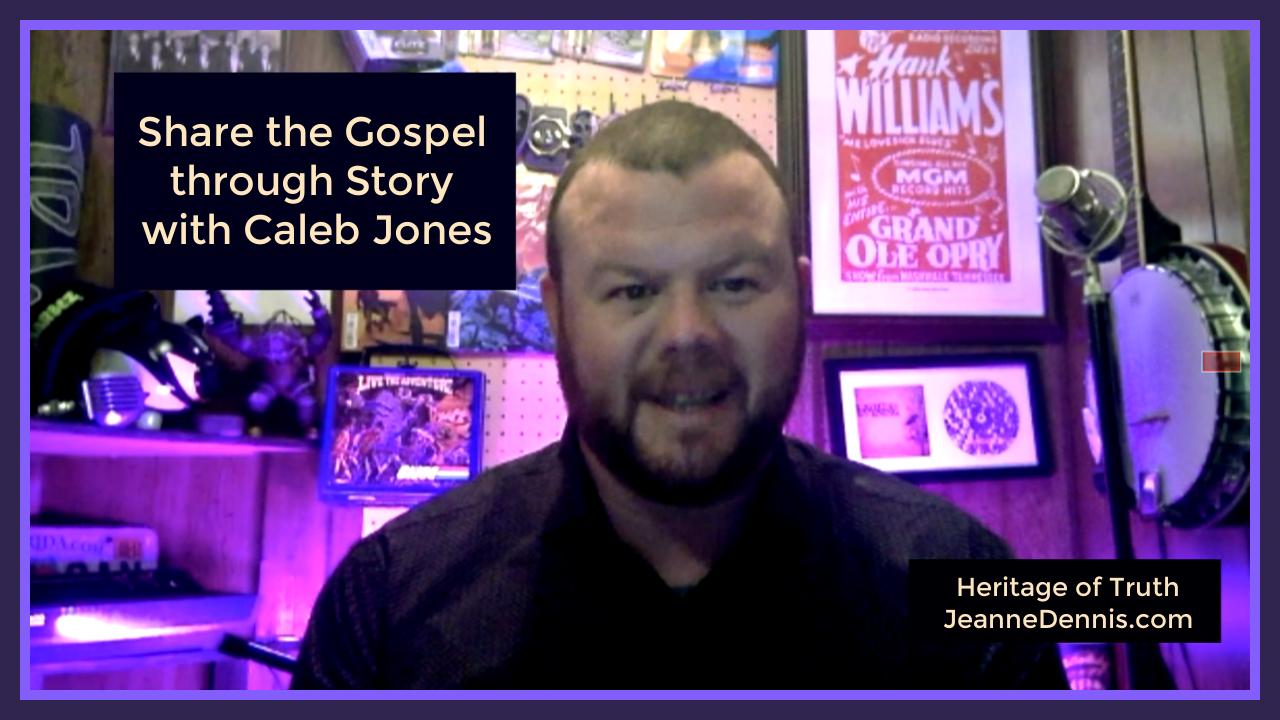 Caleb Jones Share the Gospel Through Story, Heritage of Truth, JeanneDennis.com