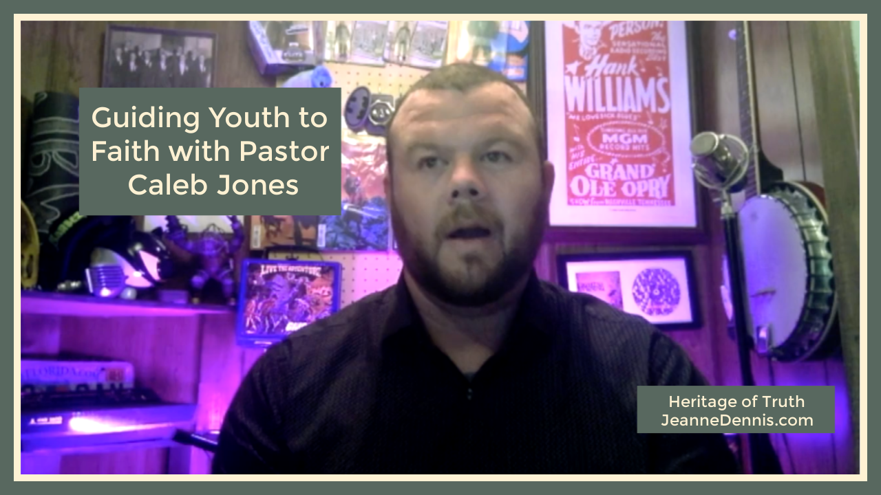 Guiding Youth to Faith with Pastor Caleb Jones, Heritage of Truth JeanneDennis.com