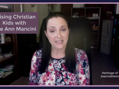 Raising Christian Kids with Lee Ann Mancini, Heritage of Truth, JeanneDennis.com