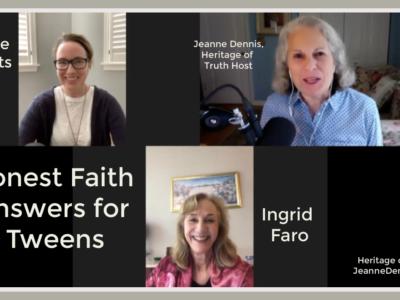 Honest Faith Answers for Tweens, Janells Alberts, Ingrid Faro, Jeanne Dennis, Heritage of Truth host, Heritage of Truth, JeanneDennis.com