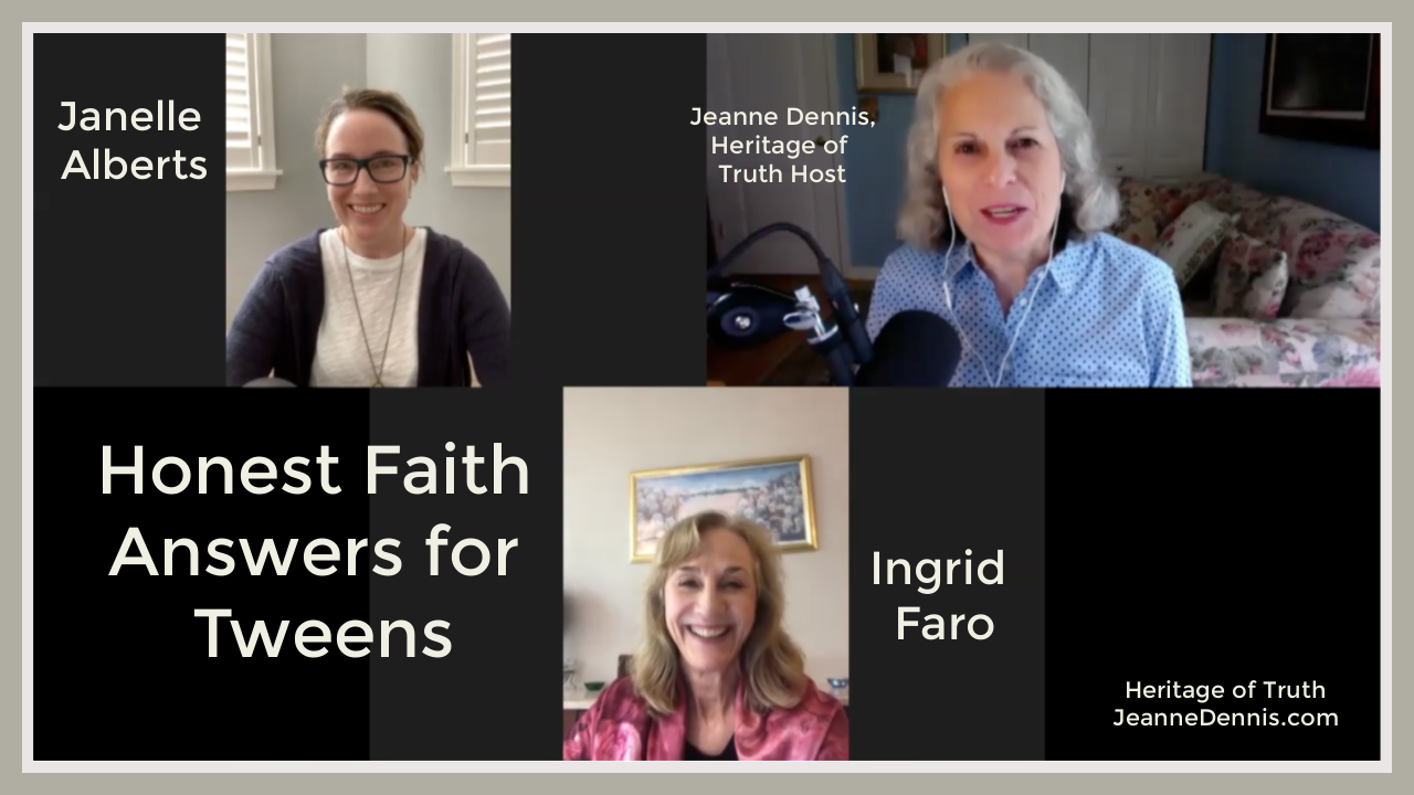 Honest Faith Answers for Tweens, Janells Alberts, Ingrid Faro, Jeanne Dennis, Heritage of Truth host, Heritage of Truth, JeanneDennis.com