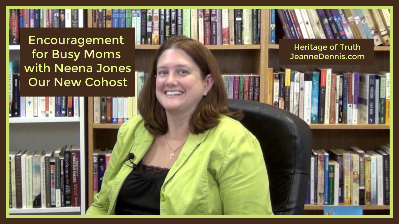 Neena Jones encouragement for busy moms, Heritage of Truth, jeannedennis.com