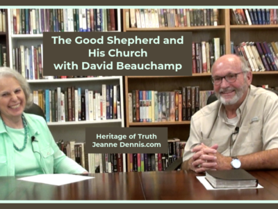 The Good Shepherd and His Church with David Beauchamp, Heritage of Truth, JeanneDennis.com