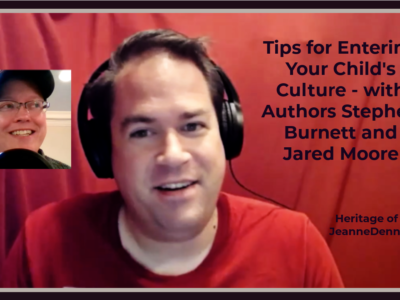 Tips for Entering Your Child's Culture - with Authors Stephen Burnett and Jared Moore, Heritage of Truth, JeanneDennis.com