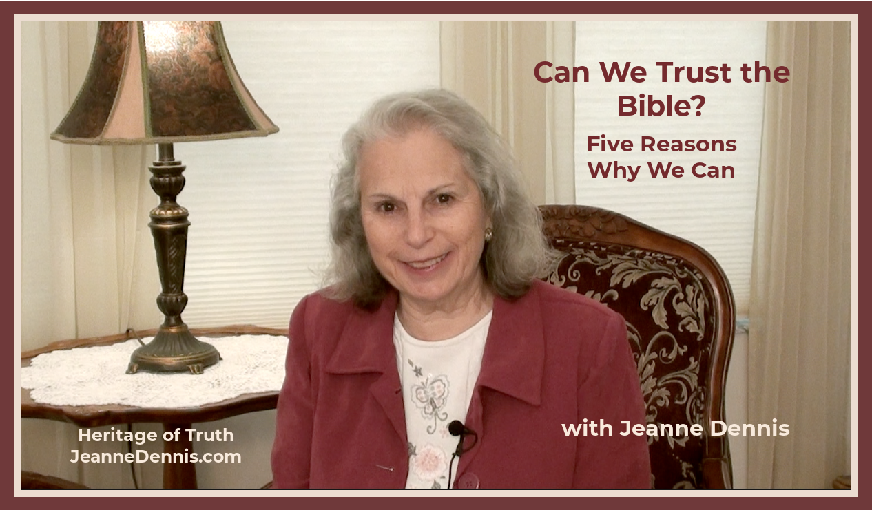 Can We Trust the Bible Five Reasons Why We Can with Jeanne Dennis, Heritage of Truth, JeanneDennis.com