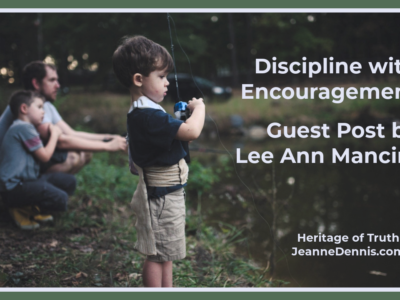 Discipline with encouragement, Guest post by Lee Ann Mancini, Heritage of Truth, JeanneDennis.com