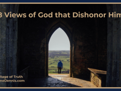 8 Views of God that Dishonor Him, Heritage of Truth, JeanneDennis.com