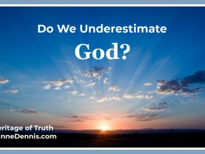 Do We Underestimate God? Heritage of Truth, JeanneDennis.com