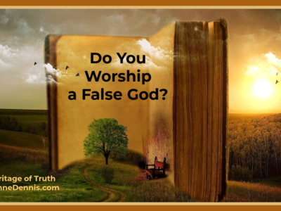 Do You Worship a False God? Heritage of Truth JeanneDennis.com