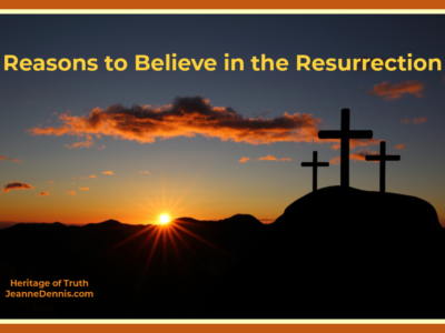 Reasons to believe in the Resurrection, Heritage of Truth, Jeanne Dennis.com