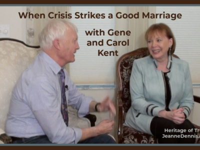When Crisis Strikes a Good Marriage with Gene and Carol Kent, Heritage of Truth, JeanneDennis.com