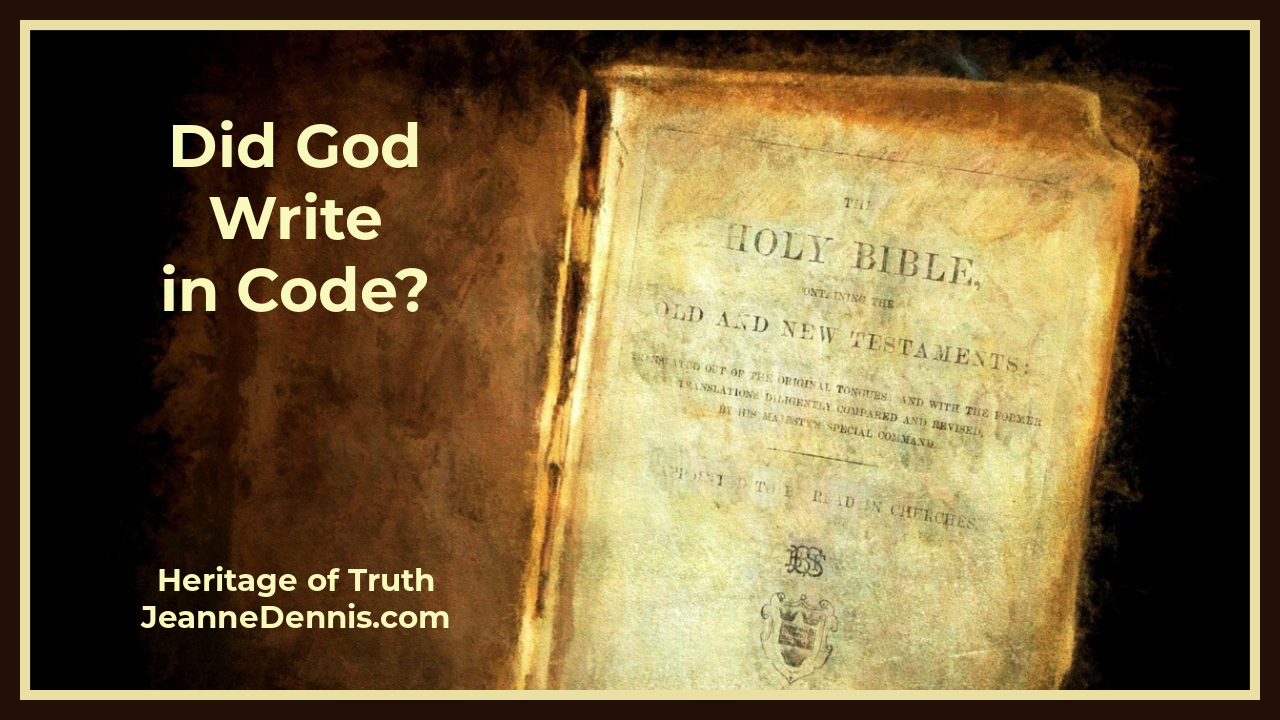 Did God Write in Code? Heritage of Truth, JeanneDennis.com