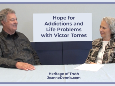 Hope for Addictions and Life Problems with Victor Torres, Heritage of Truth, JeanneDennis.com