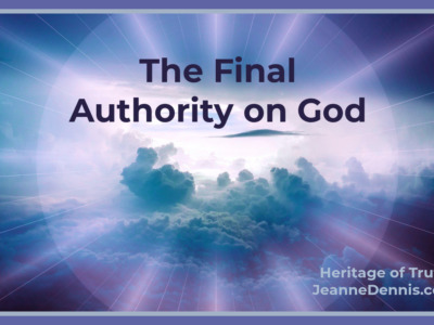 The Final Authority on God, by Heritage of Truth, JeanneDennis.com